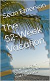The 52-Week Vacation: Escape to a Life of Leisure, Luxury, and Peak Experiences