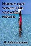 Horny hot wives:The Vacation House