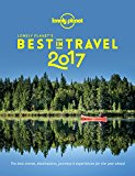 Best in Travel 2017: The Best Trends, Destinations, Journeys & Experiences for the Year Ahead (Lonely Planet's the Best in Travel)