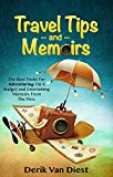 Travel Tips and Memoirs: The Best Tricks For Adventuring On A Budget and Entertaining Memoirs From The Pros. (Travel Tips, Travel Memoirs, Travel guide, Travel tricks Book 1)