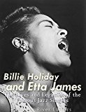 Billie Holiday and Etta James: The Lives and Legacies of the Famous Jazz Singers