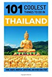 Thailand: Thailand Travel Guide: 101 Coolest Things to Do in Thailand (Travel to Thailand, Thailand, Bangkok, Chiang Mai, Thailand Tour Guide)