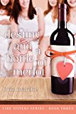 Destiny and a Bottle of Merlot: (Like Sisters Series Book 3)  Chick Lit: A Romantic Comedy