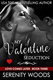 My Valentine Seduction: A Sexy Christmas Billionaire Romance (Love Comes Later Book 3)